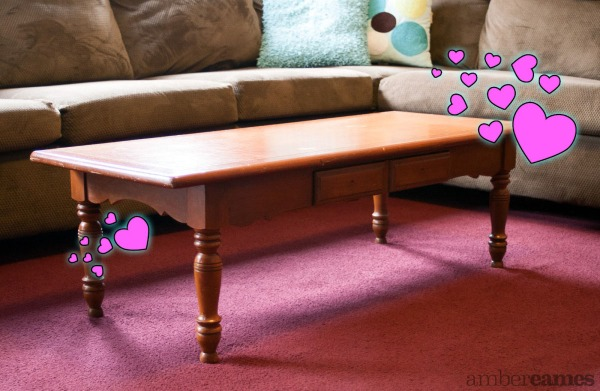 """One day, coffee table, you will get the makeover you deserve. Until then, thank you for patiently sitting in my living room and not complaining because you're a little worn and a little stained. I love you."""